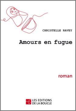 Couverture du roman Amours en Fugue de Christelle Ravey. Ed. de la Boucle