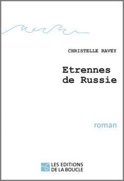 Couverture d'Étrennes de Russie - Roman de Christelle Ravey. Ed. de la Boucle